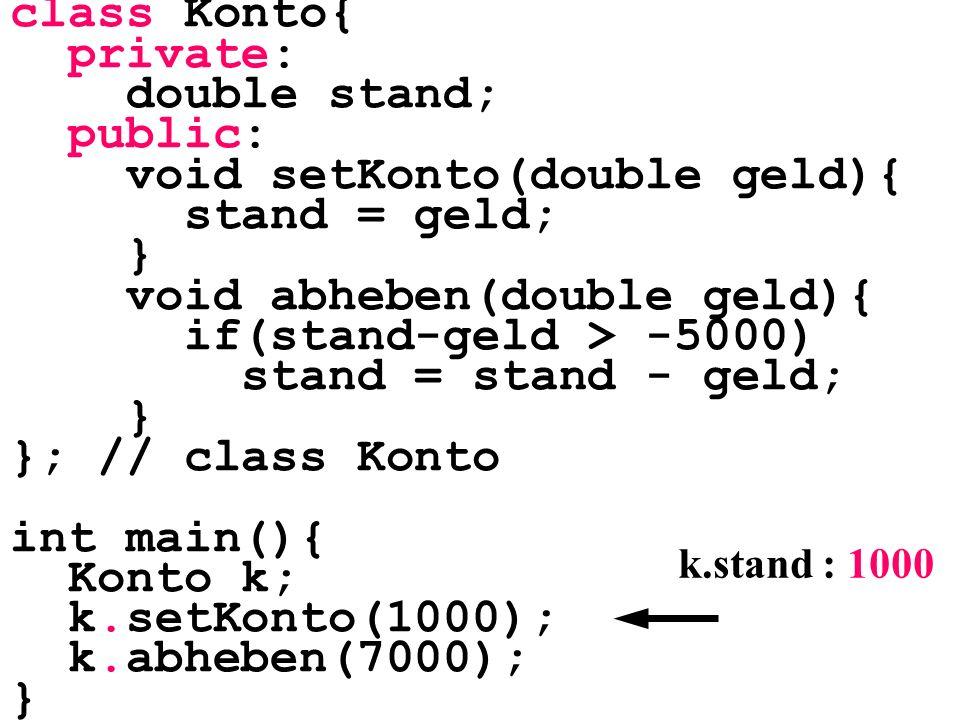 void setKonto(double geld){ stand = geld; } void abheben(double geld){