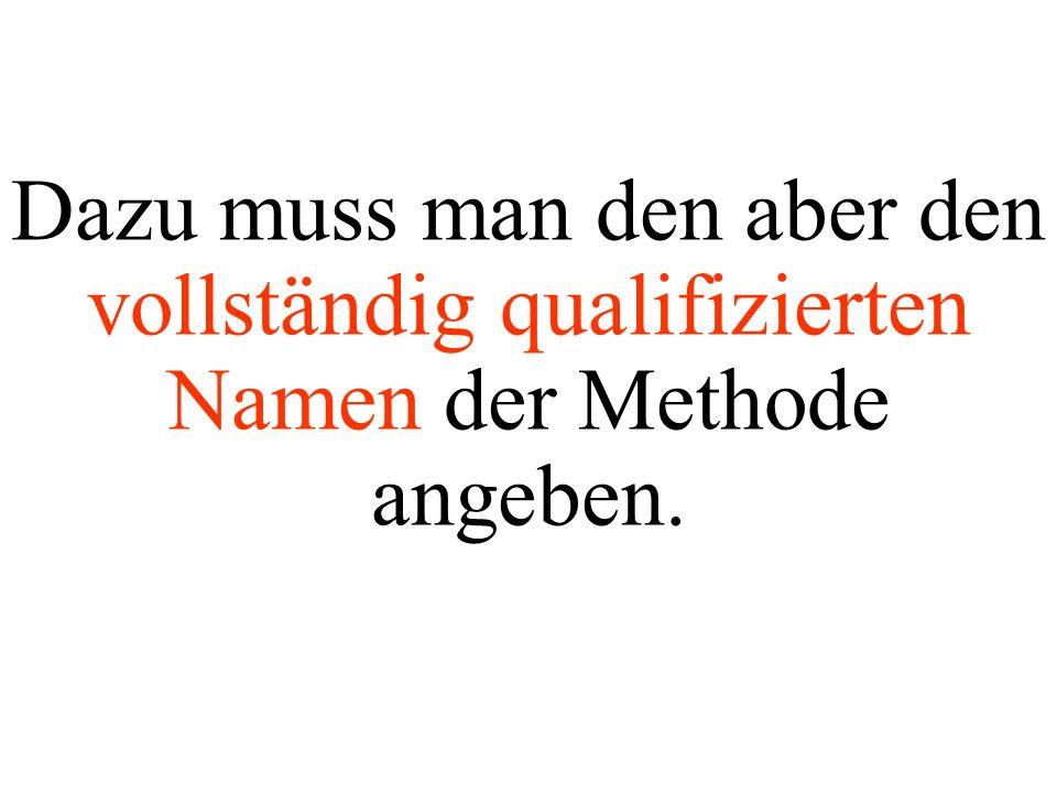 Dazu muss man den aber den vollständig qualifizierten Namen der Methode angeben.