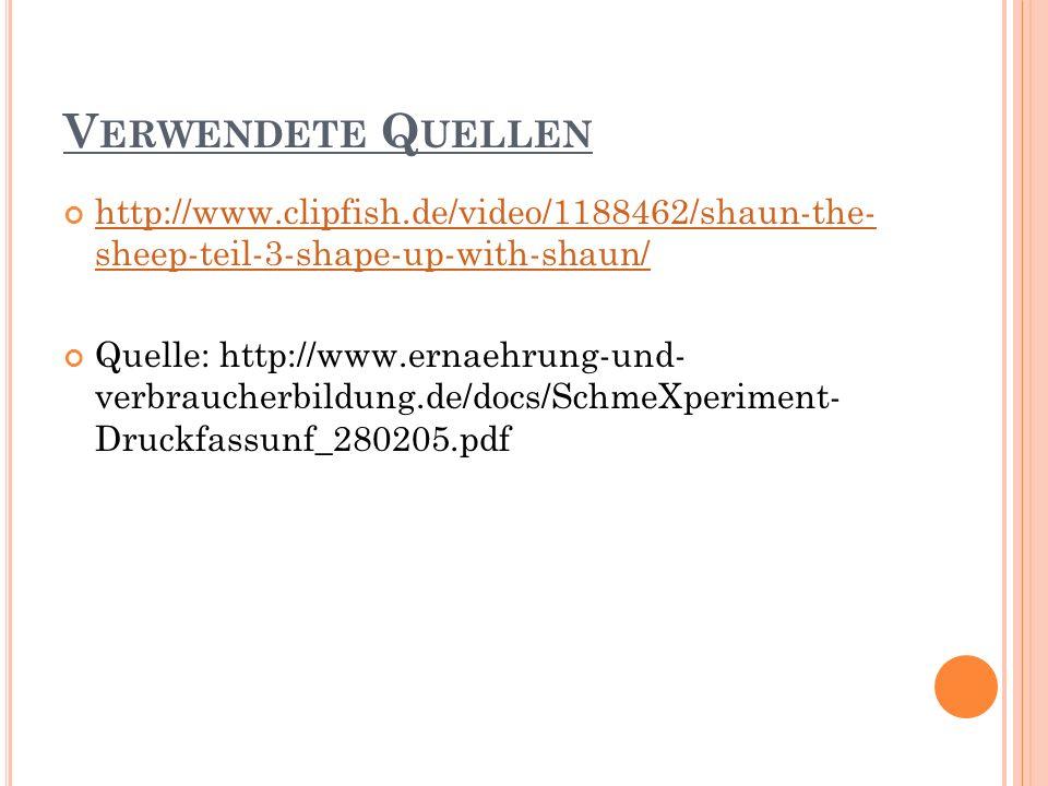 Verwendete Quellenhttp://www.clipfish.de/video/1188462/shaun-the- sheep-teil-3-shape-up-with-shaun/