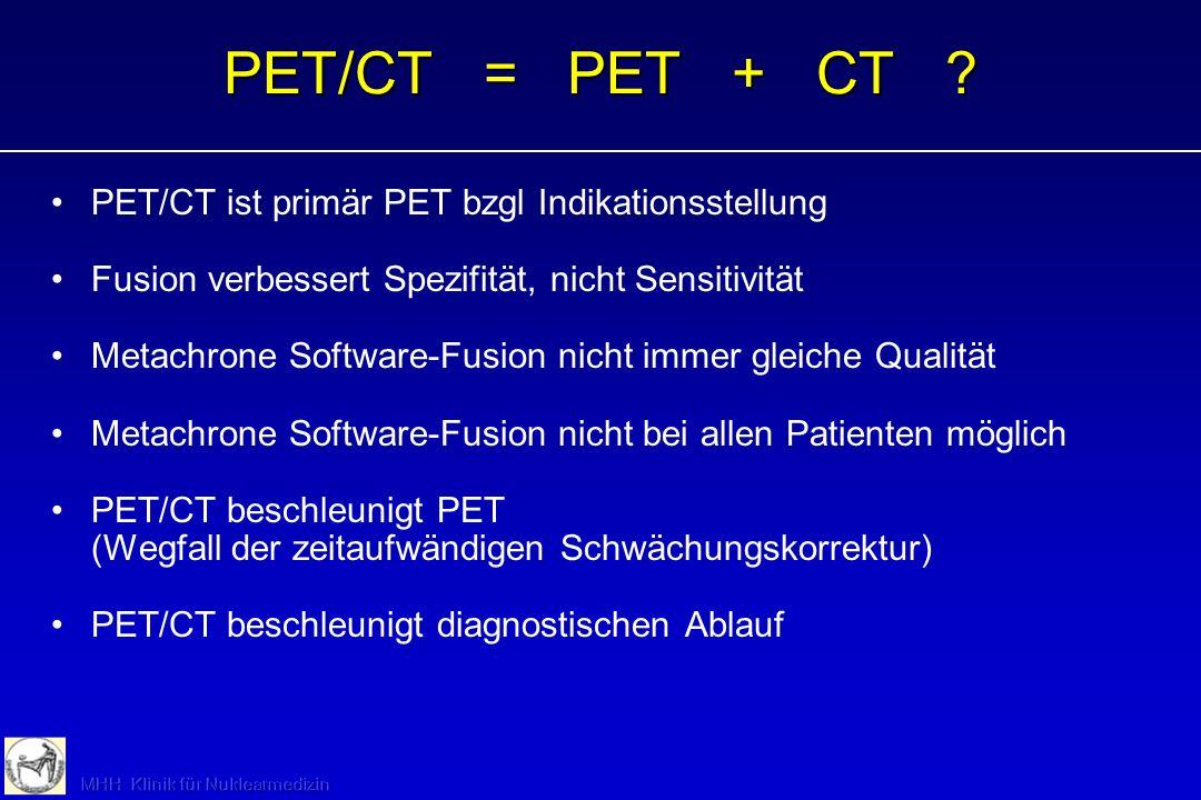 PET/CT = PET + CT PET/CT ist primär PET bzgl Indikationsstellung