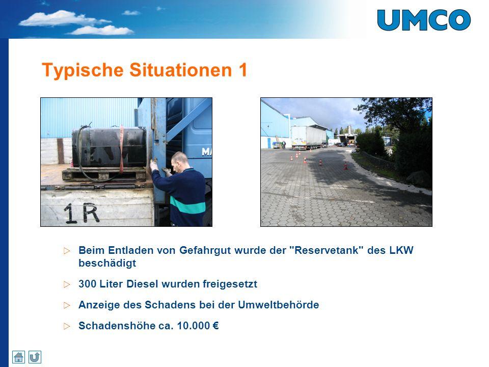 Typische Situationen 1 Beim Entladen von Gefahrgut wurde der Reservetank des LKW beschädigt. 300 Liter Diesel wurden freigesetzt.
