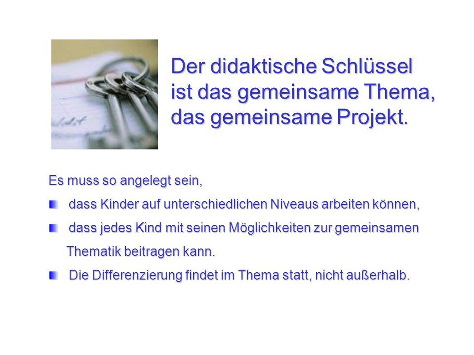 Der didaktische Schlüssel ist das gemeinsame Thema, das gemeinsame Projekt.