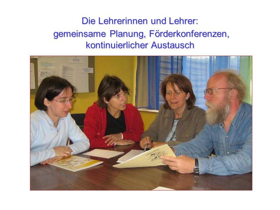 Die Lehrerinnen und Lehrer: gemeinsame Planung, Förderkonferenzen, kontinuierlicher Austausch