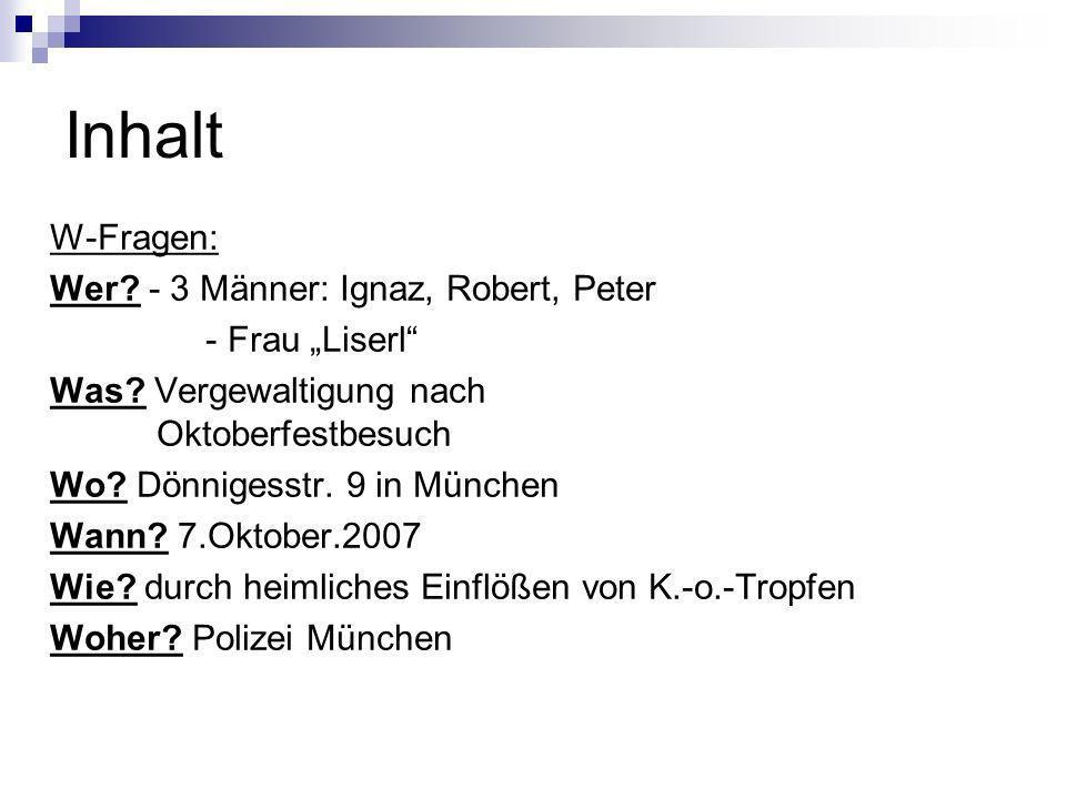 "Inhalt W-Fragen: Wer - 3 Männer: Ignaz, Robert, Peter - Frau ""Liserl"