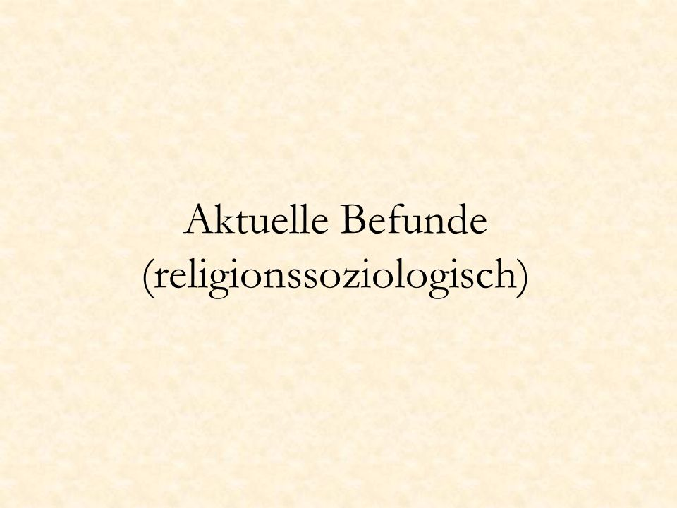 Aktuelle Befunde (religionssoziologisch)