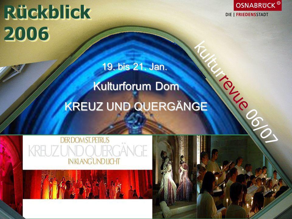 Rückblick 2006 kulturrevue 06/07 Kulturforum Dom KREUZ UND QUERGÄNGE