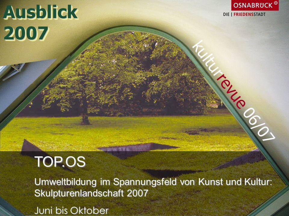 Ausblick 2007 kulturrevue 06/07 TOP.OS