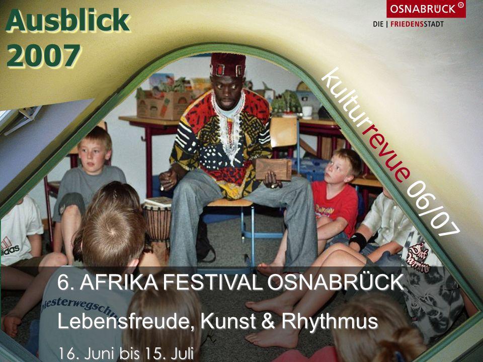 Ausblick 2007 kulturrevue 06/07 6. AFRIKA FESTIVAL OSNABRÜCK