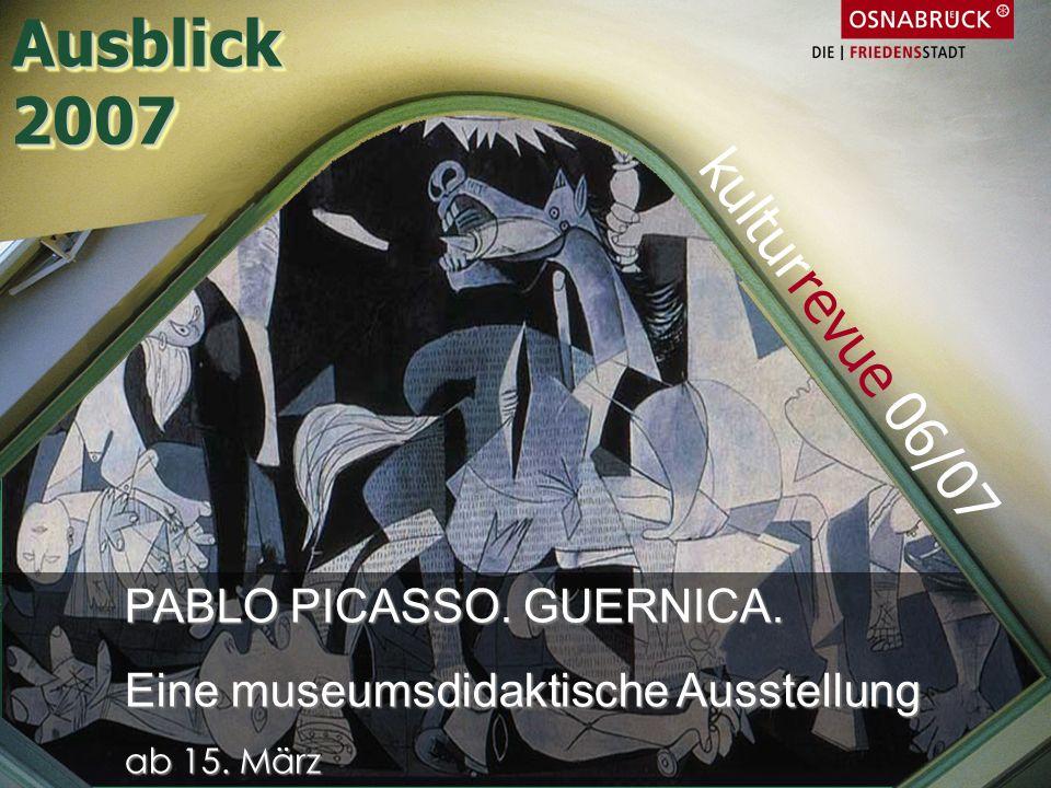 Ausblick 2007 kulturrevue 06/07 PABLO PICASSO. GUERNICA.