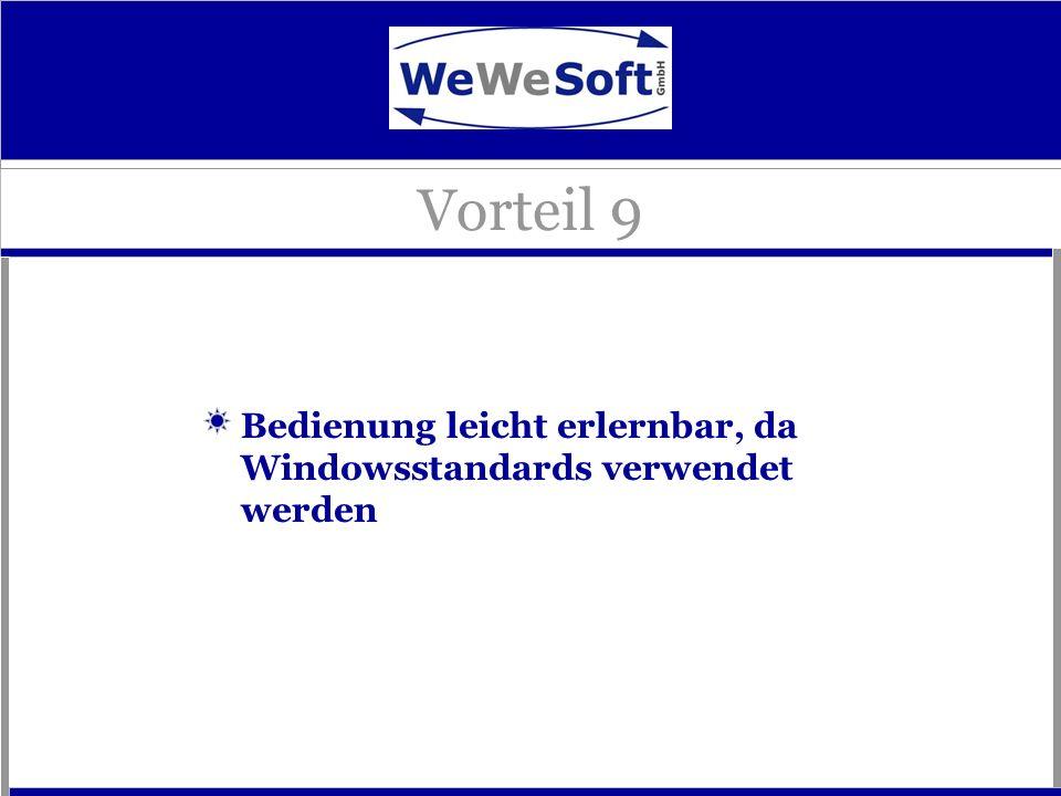 Vorteil 9 Bedienung leicht erlernbar, da Windowsstandards verwendet werden