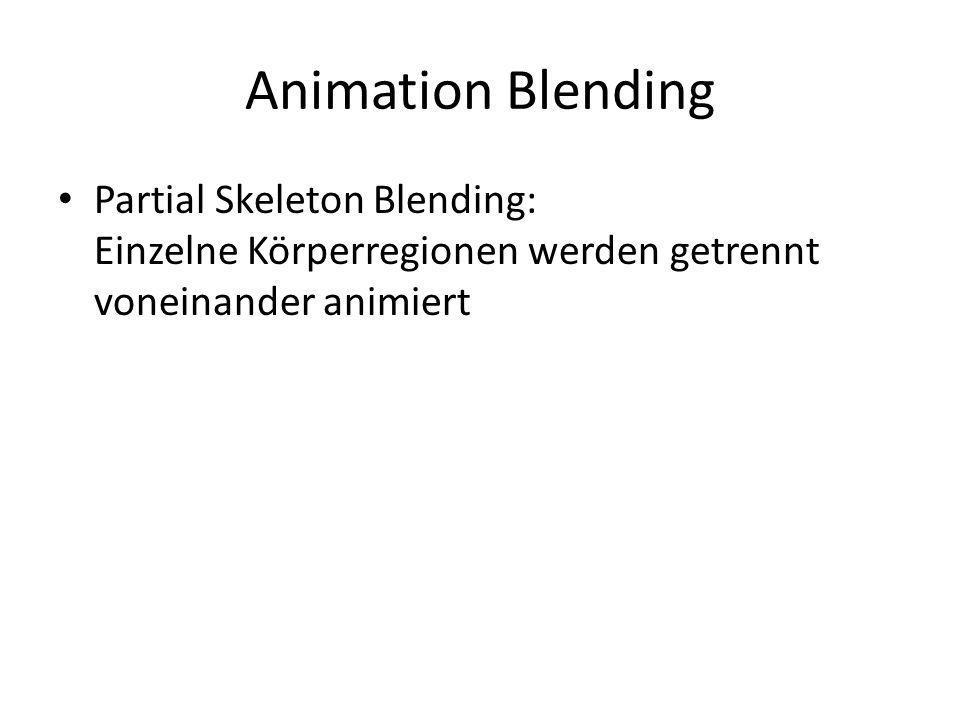 Animation Blending Partial Skeleton Blending: Einzelne Körperregionen werden getrennt voneinander animiert.