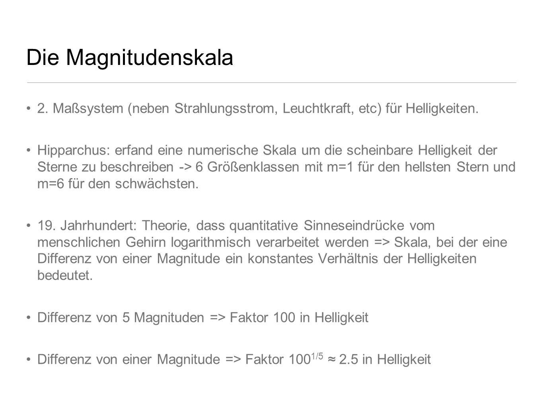 Die Magnitudenskala 2. Maßsystem (neben Strahlungsstrom, Leuchtkraft, etc) für Helligkeiten.