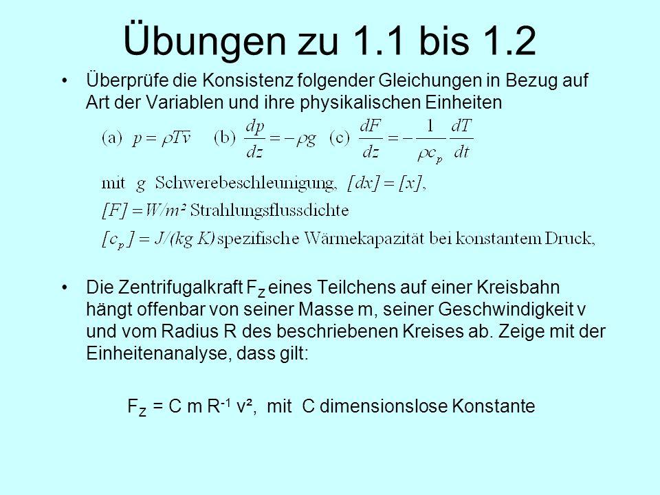 Übungen zu 1.1 bis 1.2 Überprüfe die Konsistenz folgender Gleichungen in Bezug auf Art der Variablen und ihre physikalischen Einheiten.