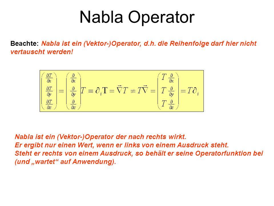 Nabla Operator Beachte: Nabla ist ein (Vektor-)Operator, d.h. die Reihenfolge darf hier nicht vertauscht werden!