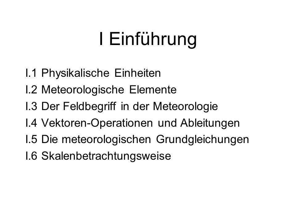 I Einführung I.1 Physikalische Einheiten I.2 Meteorologische Elemente