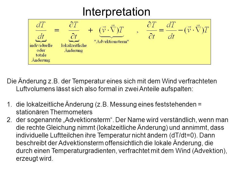 Interpretation Die Änderung z.B. der Temperatur eines sich mit dem Wind verfrachteten Luftvolumens lässt sich also formal in zwei Anteile aufspalten: