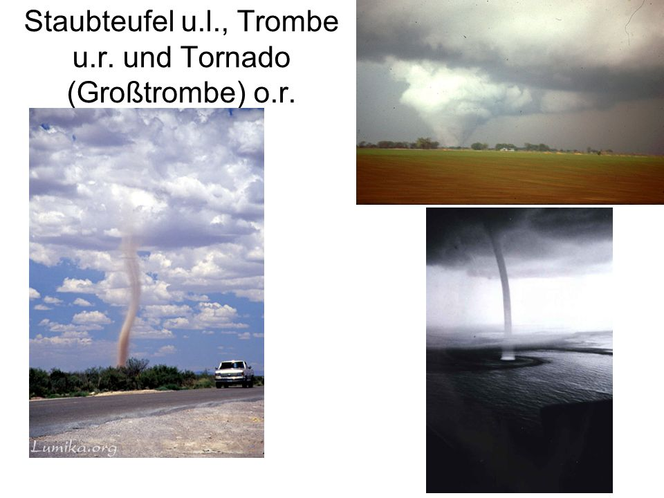 Staubteufel u.l., Trombe u.r. und Tornado (Großtrombe) o.r.