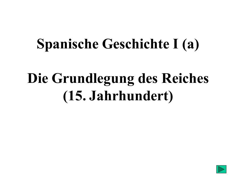Spanische Geschichte I (a) Die Grundlegung des Reiches (15