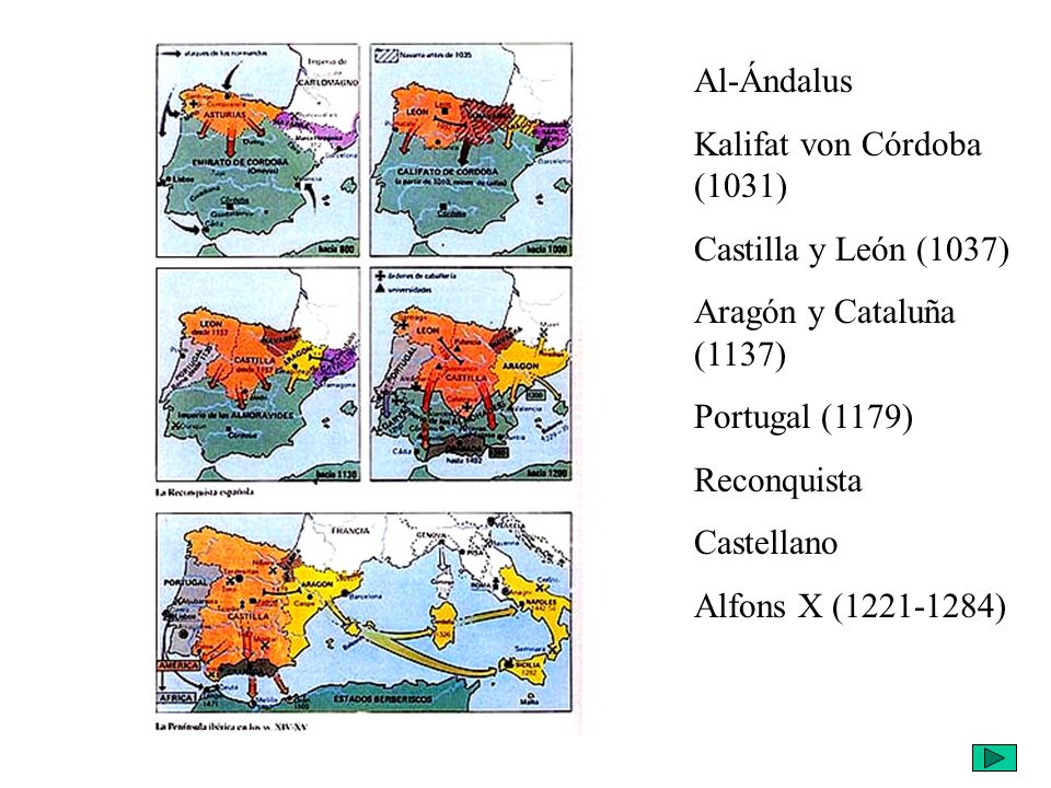 Al-Ándalus Kalifat von Córdoba (1031) Castilla y León (1037) Aragón y Cataluña (1137) Portugal (1179)