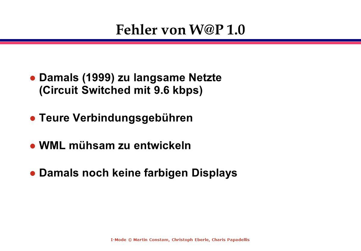 Fehler von W@P 1.0Damals (1999) zu langsame Netzte (Circuit Switched mit 9.6 kbps) Teure Verbindungsgebühren.