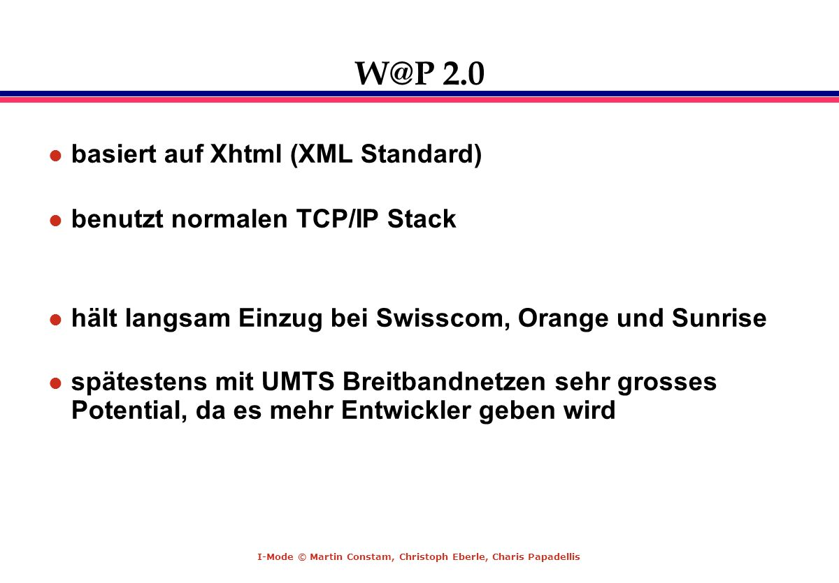W@P 2.0 basiert auf Xhtml (XML Standard) benutzt normalen TCP/IP Stack