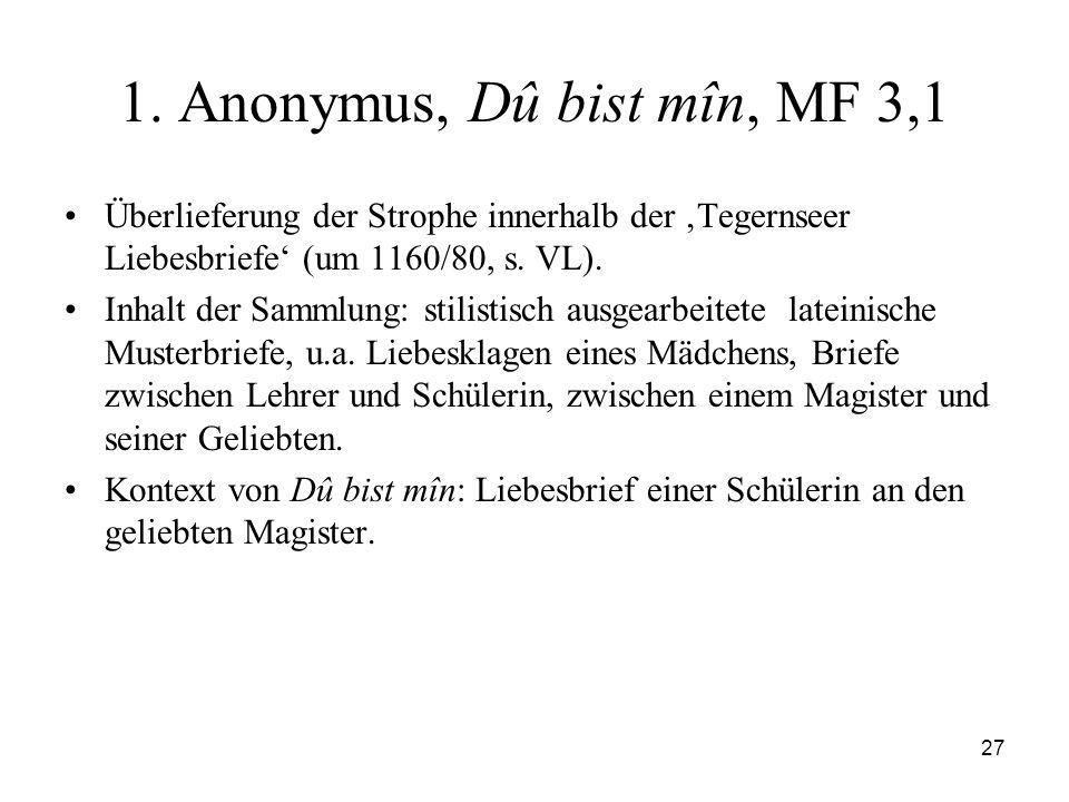 1. Anonymus, Dû bist mîn, MF 3,1Überlieferung der Strophe innerhalb der 'Tegernseer Liebesbriefe' (um 1160/80, s. VL).