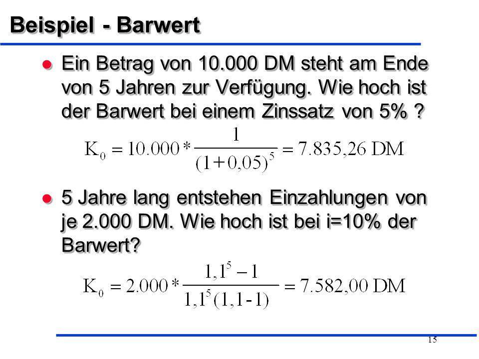 Beispiel - Barwert Ein Betrag von 10.000 DM steht am Ende von 5 Jahren zur Verfügung. Wie hoch ist der Barwert bei einem Zinssatz von 5%