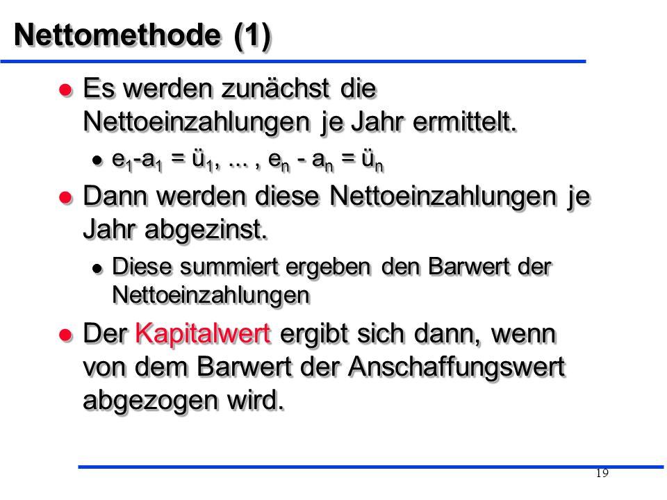 Nettomethode (1) Es werden zunächst die Nettoeinzahlungen je Jahr ermittelt. e1-a1 = ü1, ... , en - an = ün.
