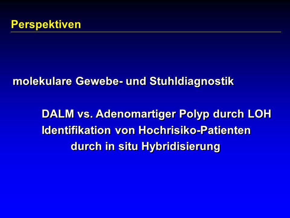 Perspektiven molekulare Gewebe- und Stuhldiagnostik. DALM vs. Adenomartiger Polyp durch LOH. Identifikation von Hochrisiko-Patienten.