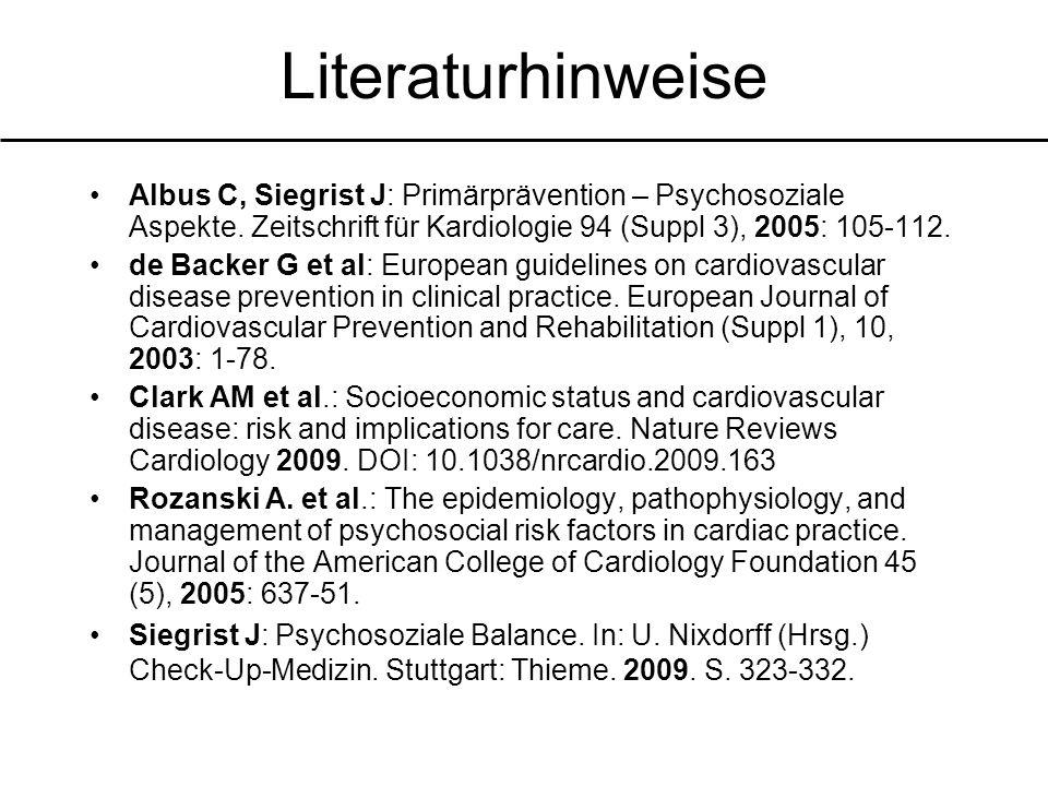 Literaturhinweise Albus C, Siegrist J: Primärprävention – Psychosoziale Aspekte. Zeitschrift für Kardiologie 94 (Suppl 3), 2005: 105-112.