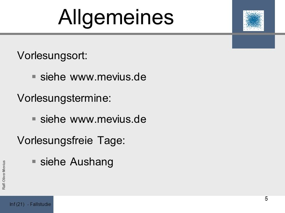 Allgemeines Vorlesungsort: siehe www.mevius.de Vorlesungstermine: