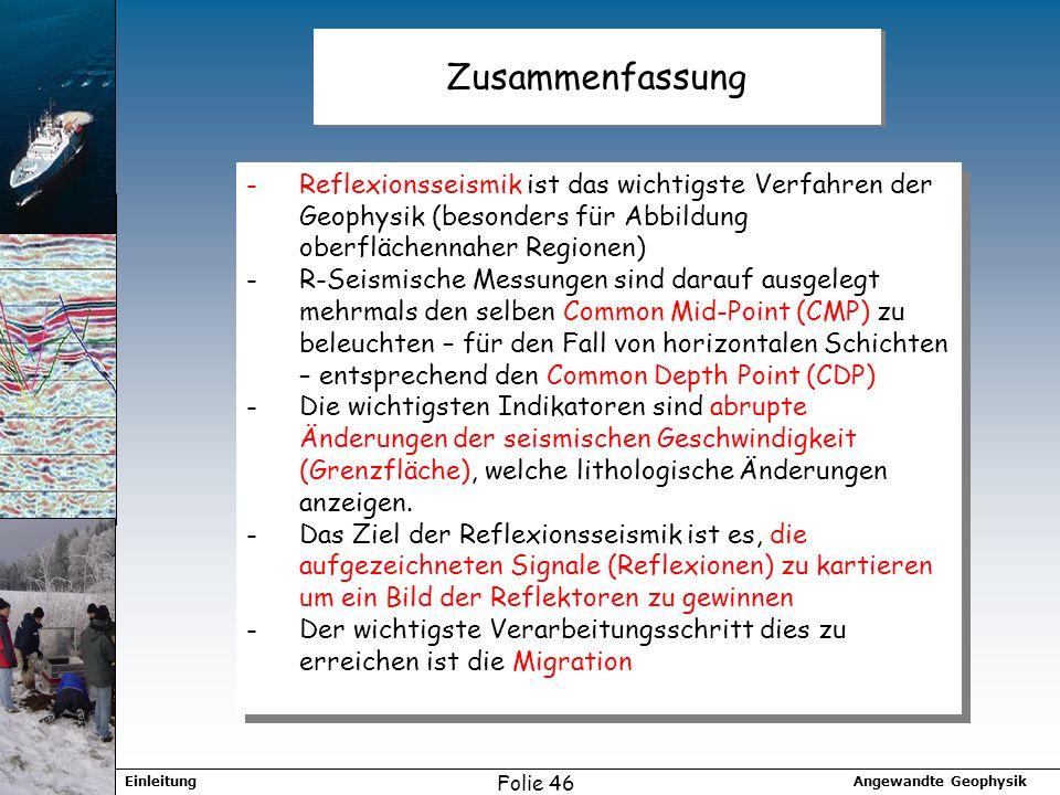 Zusammenfassung Reflexionsseismik ist das wichtigste Verfahren der Geophysik (besonders für Abbildung oberflächennaher Regionen)