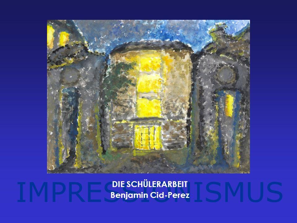 IMPRESSIONISMUS DIE SCHÜLERARBEIT Benjamin Cid-Perez