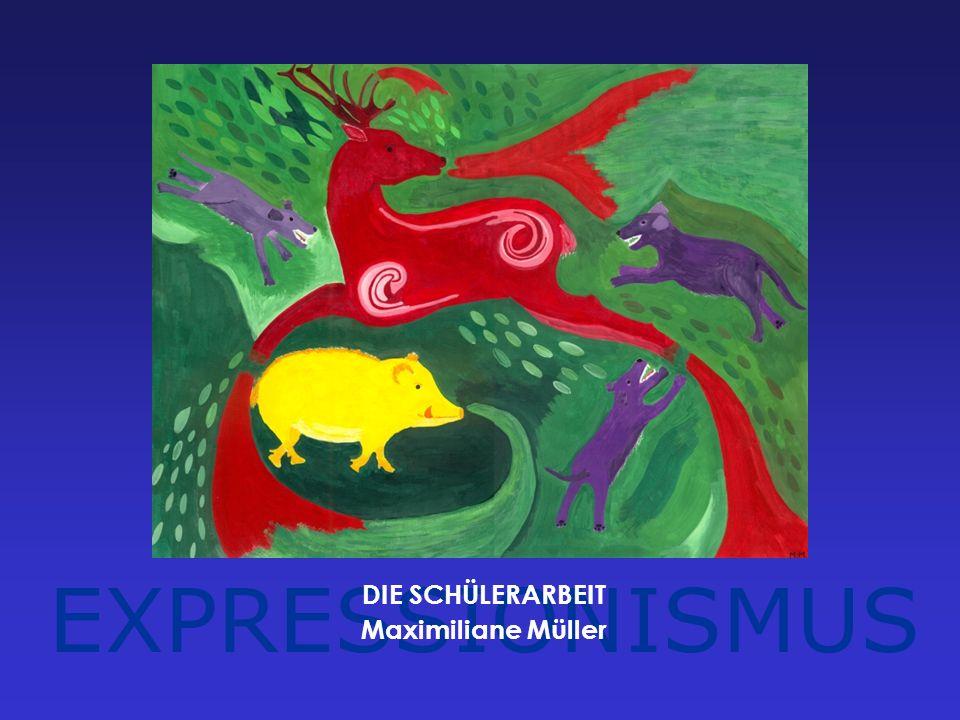 EXPRESSIONISMUS DIE SCHÜLERARBEIT Maximiliane Müller