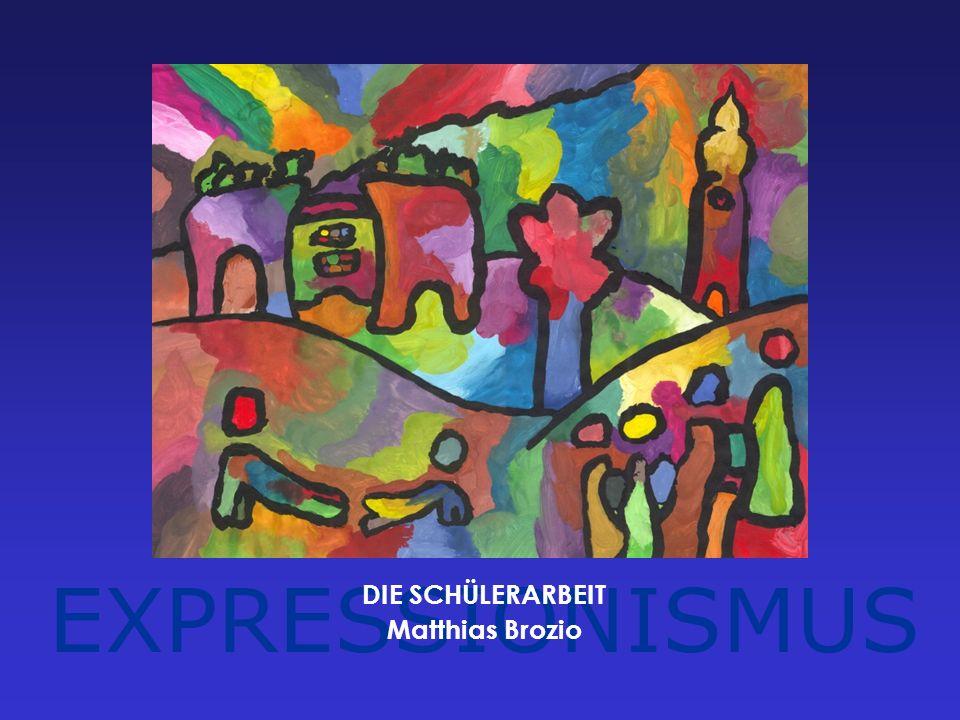 EXPRESSIONISMUS DIE SCHÜLERARBEIT Matthias Brozio