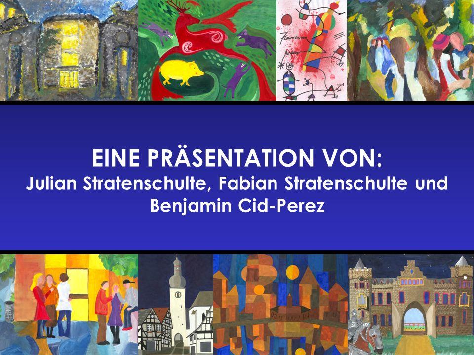 EINE PRÄSENTATION VON: Julian Stratenschulte, Fabian Stratenschulte und Benjamin Cid-Perez