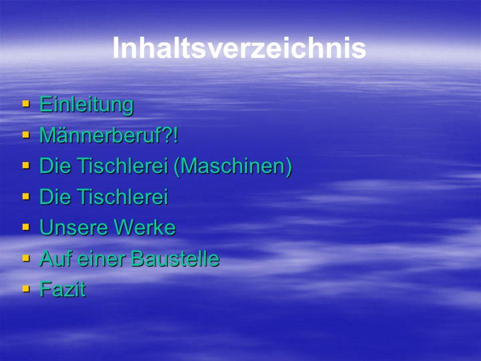 Inhaltsverzeichnis Einleitung Männerberuf ! Die Tischlerei (Maschinen)