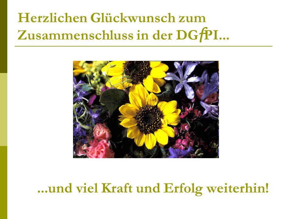 Herzlichen Glückwunsch zum Zusammenschluss in der DGfPI...