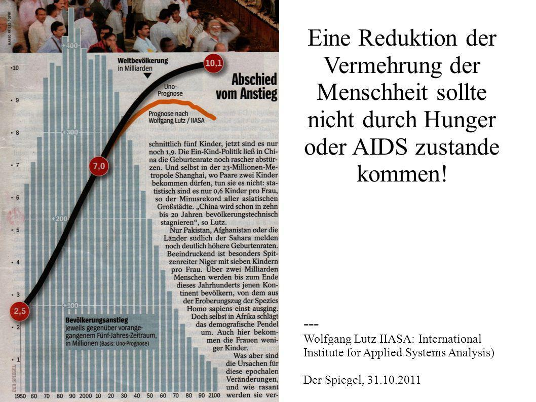 Eine Reduktion der Vermehrung der Menschheit sollte nicht durch Hunger oder AIDS zustande kommen!