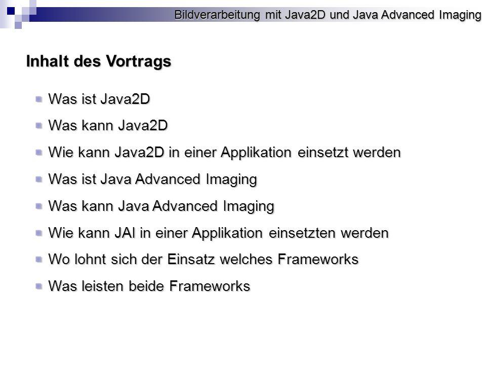 Inhalt des Vortrags Was ist Java2D Was kann Java2D