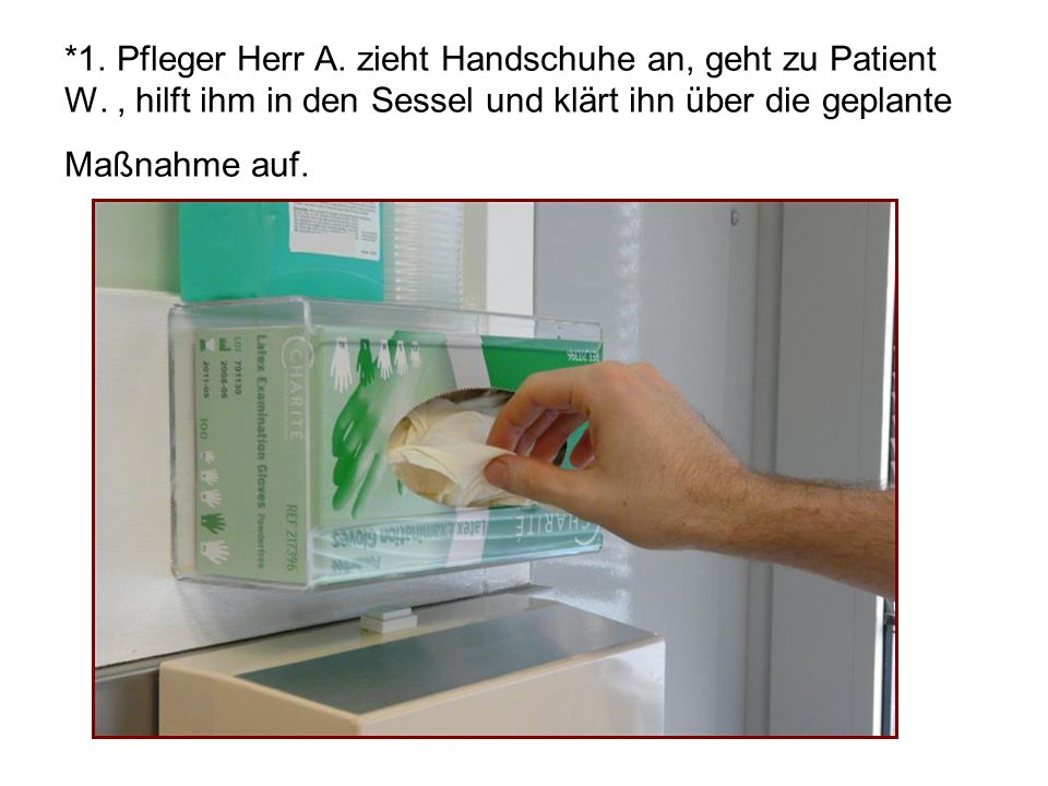 1. Pfleger Herr A. zieht Handschuhe an, geht zu Patient W
