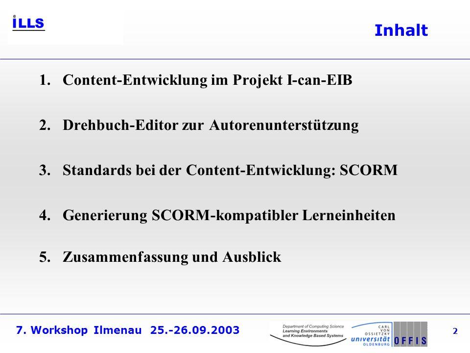 Inhalt Content-Entwicklung im Projekt I-can-EIB. Drehbuch-Editor zur Autorenunterstützung. Standards bei der Content-Entwicklung: SCORM.