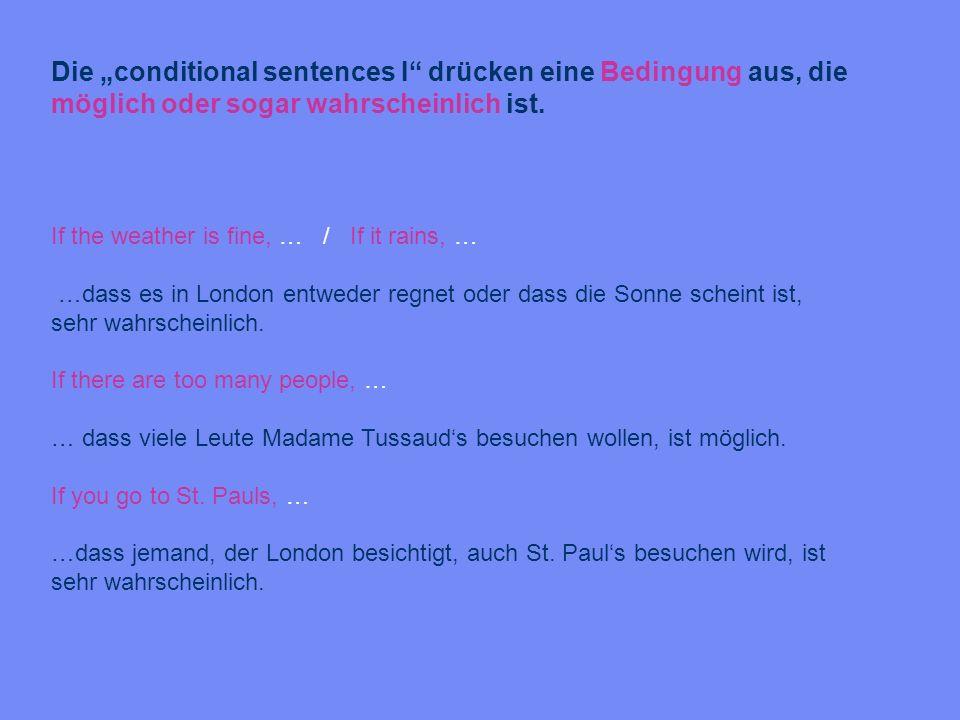 """Die """"conditional sentences I drücken eine Bedingung aus, die möglich oder sogar wahrscheinlich ist."""