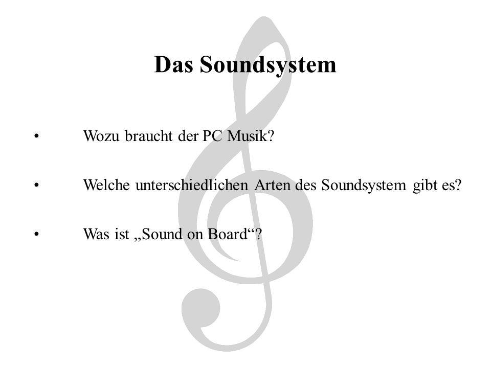 Das Soundsystem Wozu braucht der PC Musik