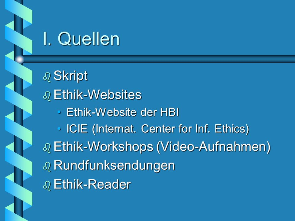 I. Quellen Skript Ethik-Websites Ethik-Workshops (Video-Aufnahmen)