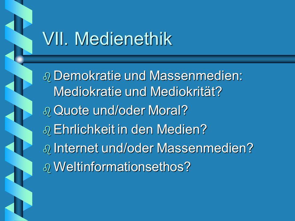 VII. Medienethik Demokratie und Massenmedien: Mediokratie und Mediokrität Quote und/oder Moral Ehrlichkeit in den Medien