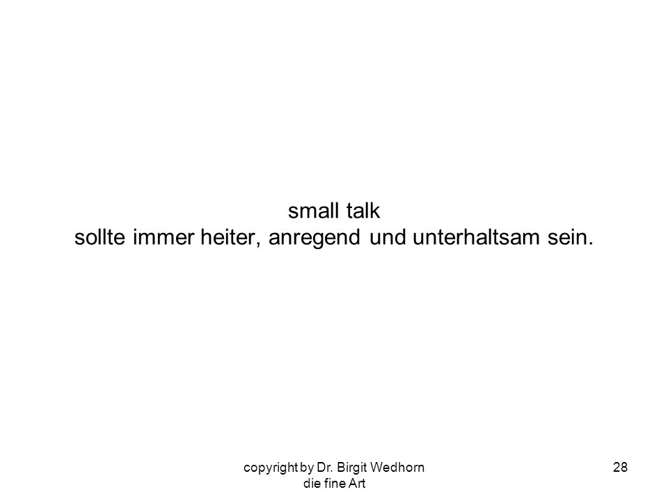 small talk sollte immer heiter, anregend und unterhaltsam sein.