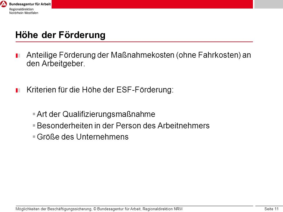 Höhe der Förderung Anteilige Förderung der Maßnahmekosten (ohne Fahrkosten) an den Arbeitgeber. Kriterien für die Höhe der ESF-Förderung: