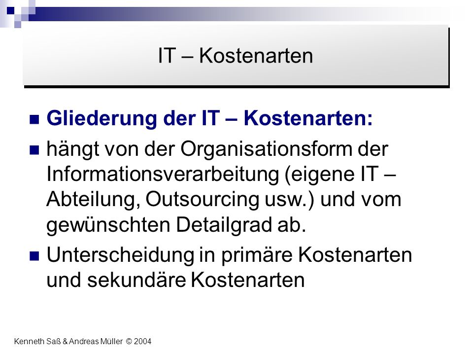 Inhalt IT – Kostenarten Gliederung der IT – Kostenarten:
