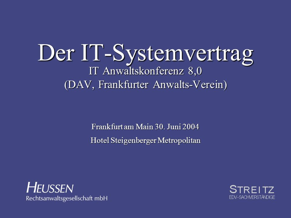 Der IT-Systemvertrag IT Anwaltskonferenz 8,0 (DAV, Frankfurter Anwalts-Verein) Frankfurt am Main 30.